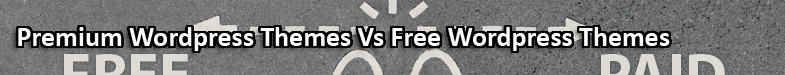 Premium WordPress Themes Vs Free WordPress Themes